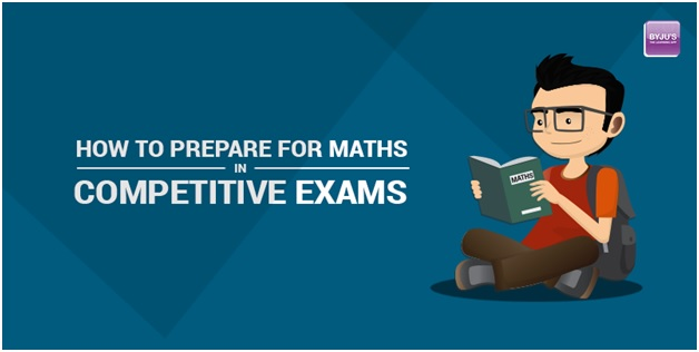 How to prepare for Maths in competitive exams?